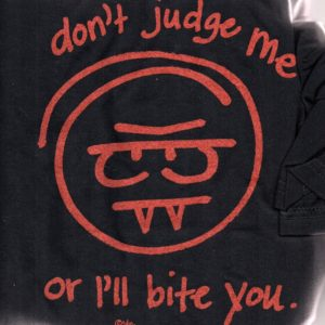 Don't Judge Me  organic cotton Tee shirt 25.00 + tax and shipping
